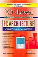 O`-Level Question and Answer: PC Architecture: Satish Jain