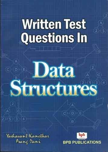 Written Test Questions in Data Structures: Asang Dani,Yashavant Kanetkar