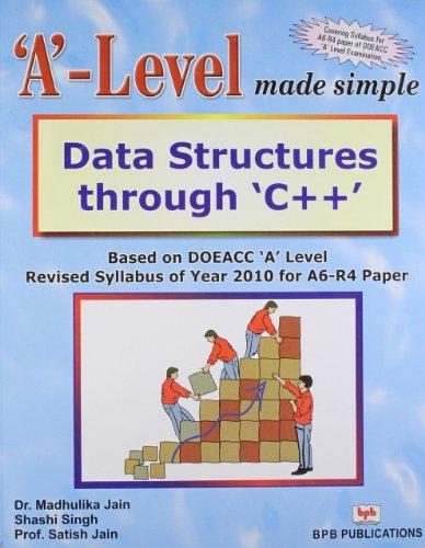 Data Structures through `C++`: Based on DOEACC: Madhulika Jain,Satish Jain,Shashi