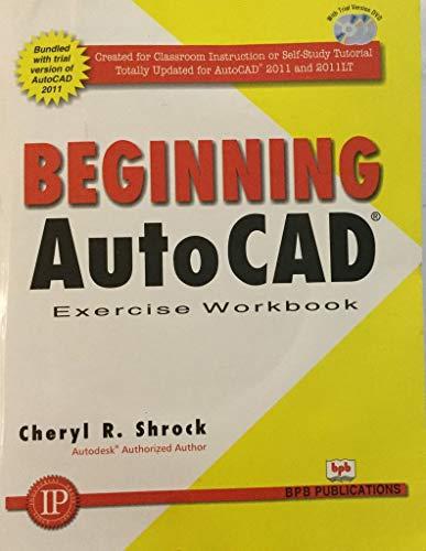 Beginning AutoCAD 2011: Exercise Workbook: Cheryl R. Shrock