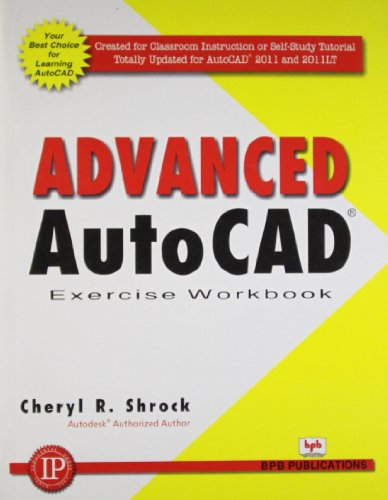Advanced AutoCAD 2011: Exercise Workbook: Cheryl R. Shrock