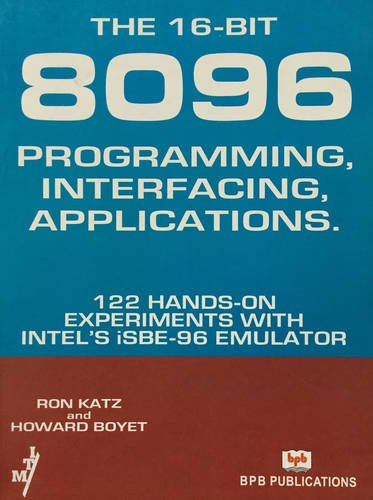 The 16-Bit 8096 Programming, Interfacing, Applications: 122 Hands-on Experiments with Intel?s iSBE-...