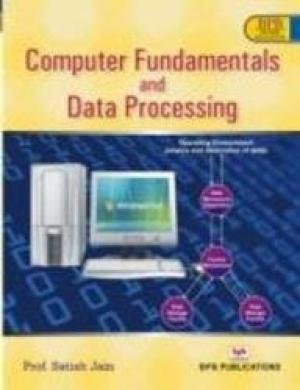 Computer Fundamentals and Data Processing: Satish Jain