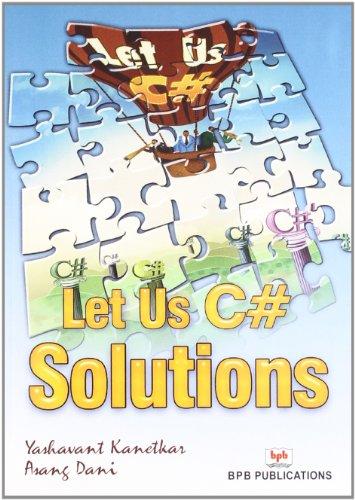Let Us C# Solutions: Asang Dani,Yashavant Kanetkar