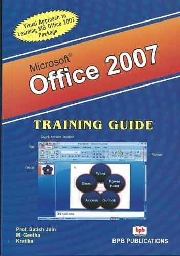 Microsoft Office 2007: Training Guide: Prof. Satish Jain,