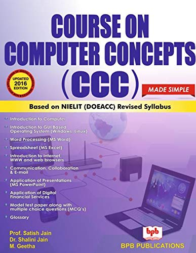 Course on Computer Concepts (CCC) Based on NIELIT (DOEACC) Revised Syllabus: M. Geetha,Satish Jain,...