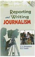 Reporting and Writing Journalism: C S Shrivastava,