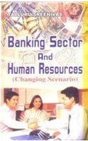 Banking Sector and Human Resources (Changing Scenario)