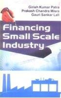 Financing Small Scale Industry: Girish Kumar Patra;