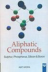 Aliphatic Compounds: Sulphur, Phosphorus Silicon and Boron: Amit Arora