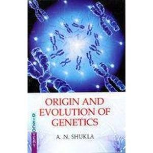 Origin and Evolution of Genetics: Arvind N. Shukla