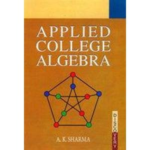Applied College Algebra: A.K. Sharma