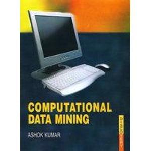 Computational Data Mining: Ashok Kumar