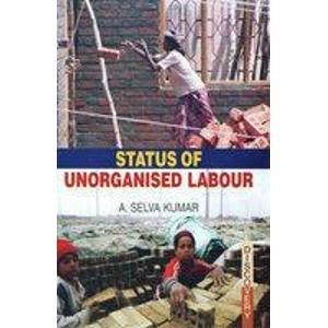 Status of Unorganised Labour: A. Selva Kumar