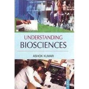 Understanding Biosciences: Ashok Kumar