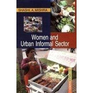 Women and Urban Informal Sector: Shashi A. Mishra