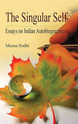The Singular Self : Essays On Indian Autobiographies: Meena Sodhi