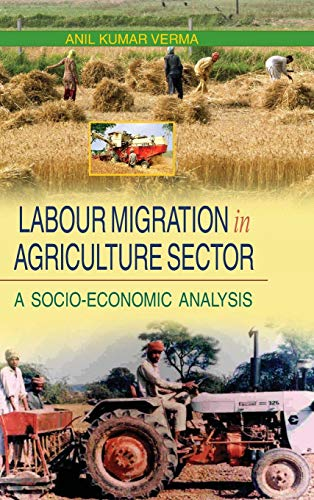 Labour Migration in Agriculture Sector: A Socio-Economic Analysis: Anil Kumar Verma