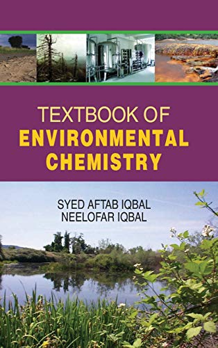 Textbook of Environmental Chemistry: Neelofar Iqbal,Syed Aftab Iqbal