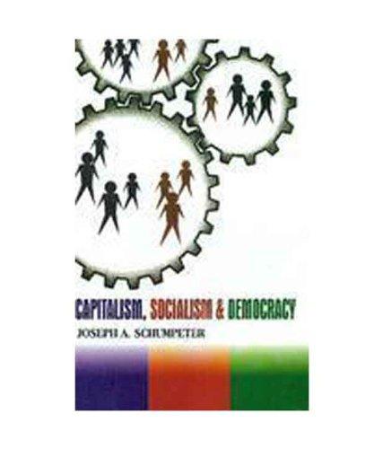 9788183630894: Capitalism, Socialism & Democracy [Paperback] [Jan 01, 2011] Joseph A. Schumpeter [Paperback] [Jan 01, 2017] Joseph A. Schumpeter