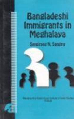 Bangladeshi Immigrants in Meghalaya : Causes of: Sengjrang N Sangma