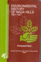 Environmental History of Naga Hills 1881-1947 : Land and Forest the Colonial Policy: Pushpanjoli ...