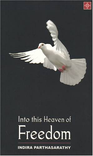 Into this Heaven of Freedom: Indira Parthasarathy
