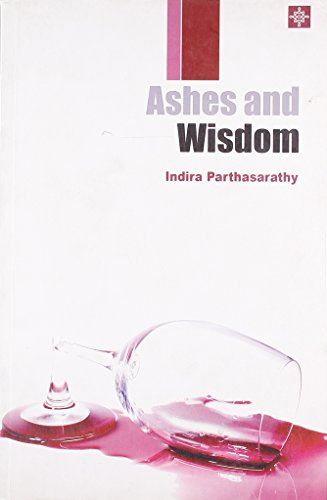 Ashes and Wisdom (Paperback): Indira Parthasarathy