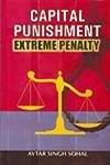 Capital Punishment: Extreme Penalty: Avtar Singh Sohal