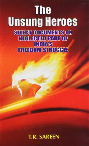 The Unsung Heroes Select Documents on Neglected of India`s Freedom Struggle (Set of 2 Vols): T.R. ...