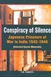 Conspiracy of Silence: Japanese Prisoners of War in India, 1942-1946: T.R. Sareen