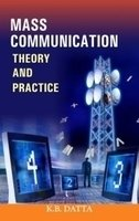 Mass Communication: Theory and Practice: K. B. Dutta