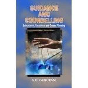 Guidance and Counselling: Educational, Vocational and Career Planning: G. D. Gururani