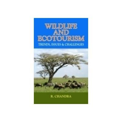 Wildlife and Ecotourism: Trends, Issues & Challenges: Ramesh Chandra