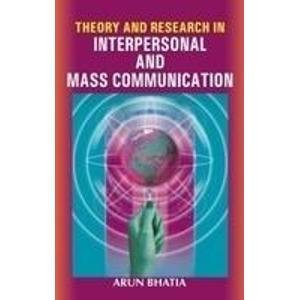 Theory and Research in Interpersonal and Mass Communication: Arun Bhatia