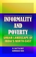 Informality and Poverty : Urban Landscape of: B Datta Ray