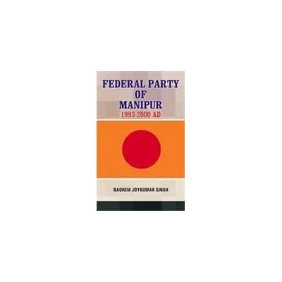 Federal Party of Manipur 1993 - 2000 AD: Naorem Joykumar Singh