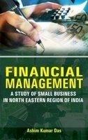 Financial Management: A Study of Small Business: Ashim Kumar Das