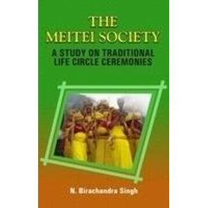 The Meitei Society: A Study on Traditional Life Circle Ceremonies: N. Birachandra Singh
