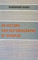 On History and Historiography of Manipur: Gangmumei Kamei