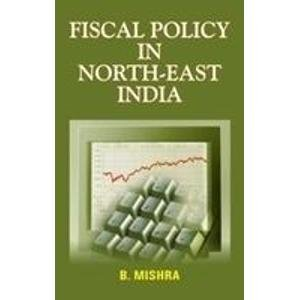 Fiscal Policy in North East India: B. Mishra