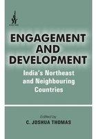 Engagement and Development : Indias Northeast and: C Joshua Thomas