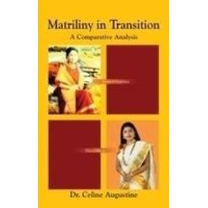 Matriliny in Transition: A Comparative Analysis: Dr Celine Augustine