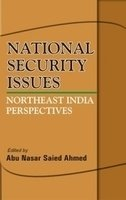 National Security Issues: Northeast India Perspectives: Abu Nasar Saied