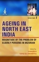 Ageing in North East India: Magnitude of: Lianzela Vanlalchhawna (Ed.)