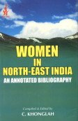 Women in North East India: An Annotated Bibliography: C. Khonglah (Ed.)