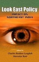Look East Policy: Impact on Northeast India: Lyngdoh, Charles Reuben