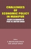 Challenges of Economic Policy in Manipur : Essays in Honour of Prof M Iboton Singh: Vols: 1 to 2: ...
