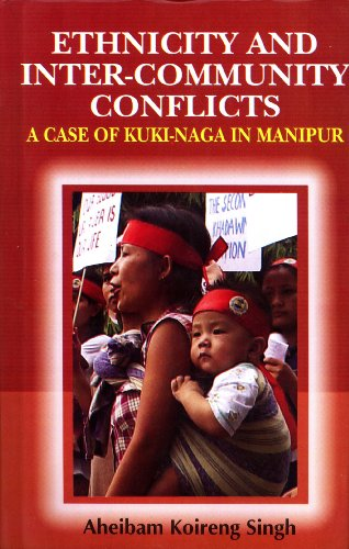Ethnicity and Inter-Community Conflicts: A Case of Kuki-Naga in Manipur: Aheibam Koireng Singh