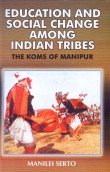 Education and Social Change Among Indian Tribes: The Koms of Manipur: Manilei Serto